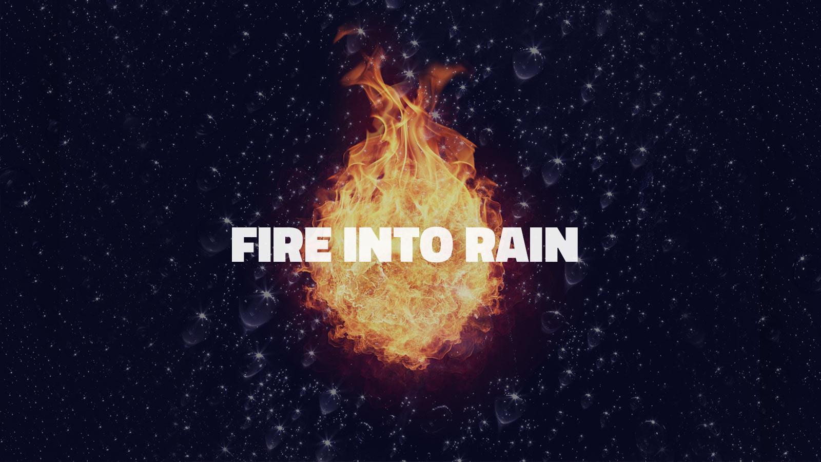 Turning Fire into Rain